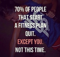 70% of people that start a fitness plan quit, except you, not this time
