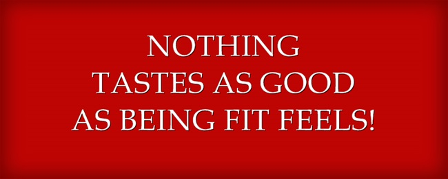 Nothing tastes as good as being fit feels.